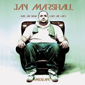 Jay Marshall – Hate Me Now & Love Me Later (The Mixtape)
