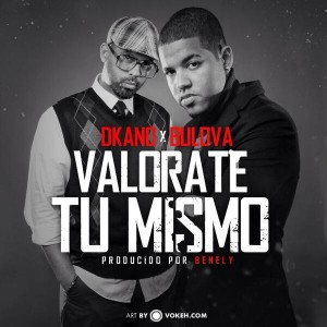 Dkano ft Bulova - Valorate tu Mismo (Prod By Benely)