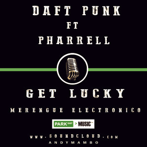 Daft Punk Ft Pharrell - Get Lucky ( Merengue Electronico ) Prod. By Andy Mambo