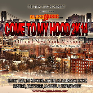 Raphy Dan, Jay Sanchez, Jacobo, El Marsiano, Flynt, Destino, FortyNine, Marinel y Leyensdaddy - Come To My Hood NY 2k14