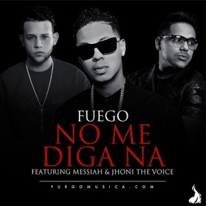 Fuego ft Messiah & Jhoni The Voice - No Me Diga Na (Prod By Los Transformers)