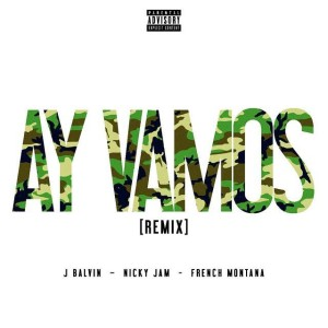 J Balvin ft Nicky Jam Y French Montana - Ay Vamos (Official Remix)
