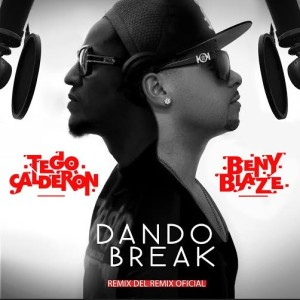 Tego Calderon ft Beny Blaze - Dando Break (Remix del Remix)