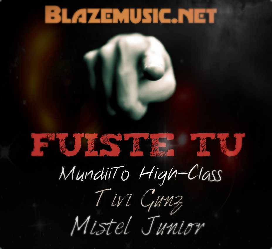 Tivi Gunz ft Mundito High Class & Mr. Junior - Fuiste Tu