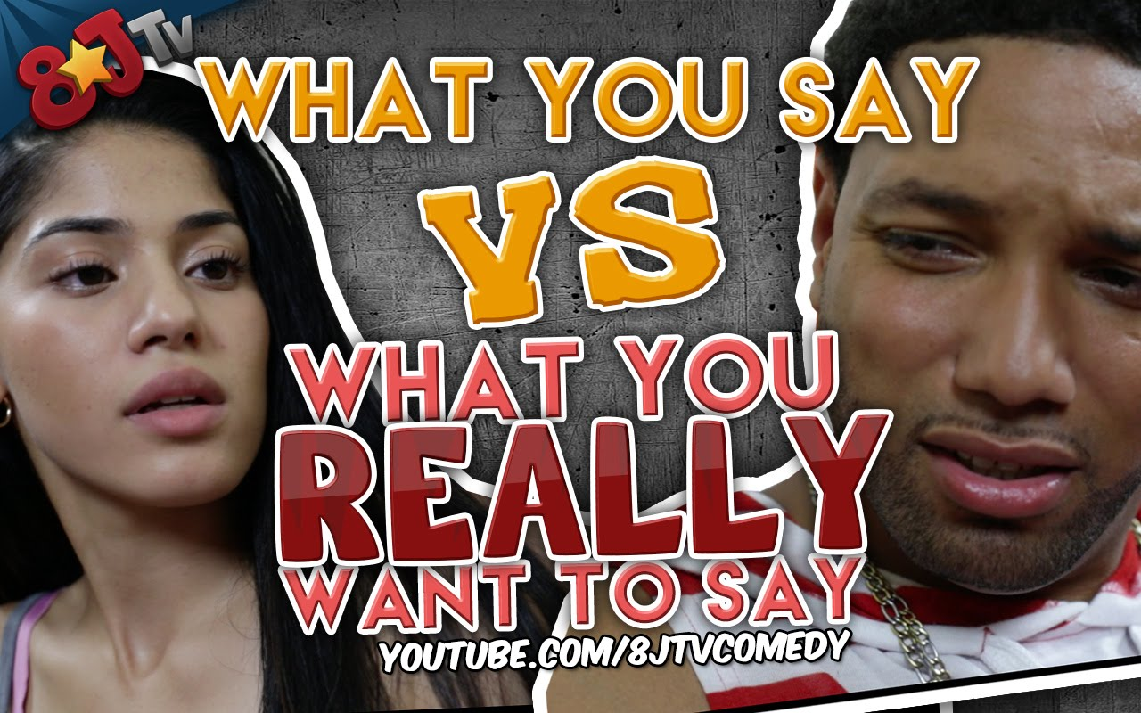 QUE CURA: 8JTV Presents What You Say VS What You Really Want To Say