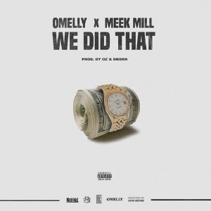 Omelly ft Meek Mill – We Did That