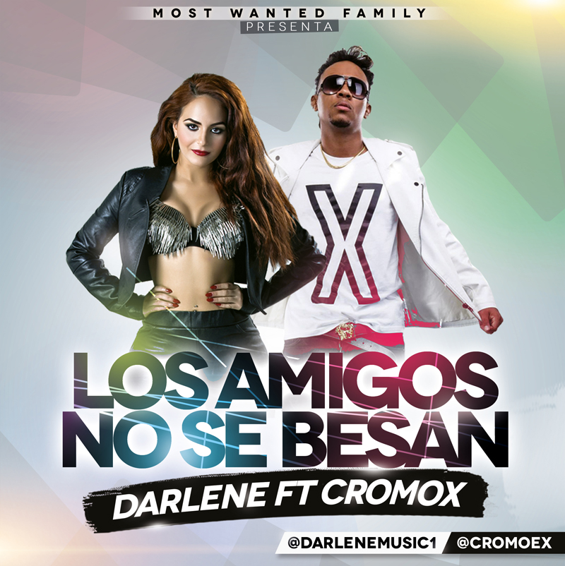 A PETICION: Darlene ft Cromo X – Los Amigos No Se Besan (Most Wanted Family)