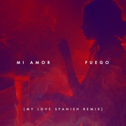 Fuego – Mi Amor (My Love Spanish Remix)