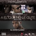 El Mayor Clasico ft R-1 La Esencia - Al Que No Le Gute