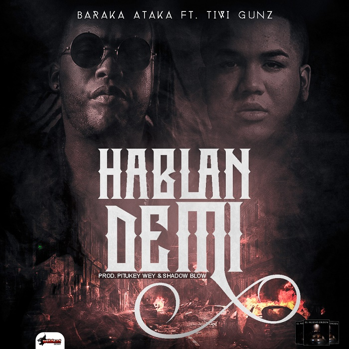 Baraka ft Tivi Gunz - Hablan De Mi (Prod By PitukeyWey & Shadow Blow)