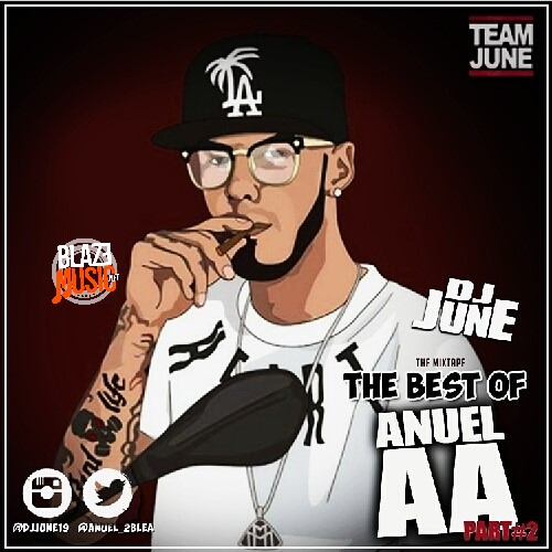 DJ June Presents The Best Of Anuel AA (Part 2) (Mix)