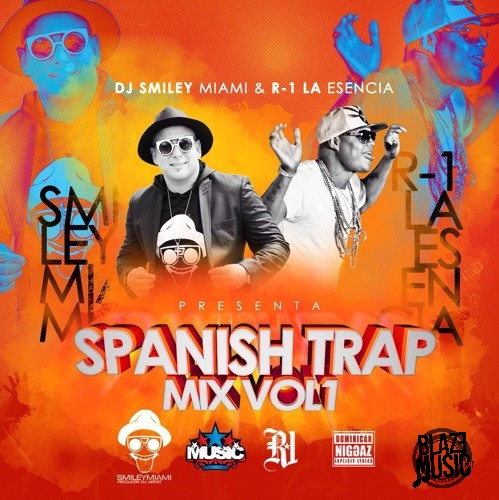 Dj Smiley Miami & R-1 La Esencia Presentan Spanish Trap Mix Vol 1