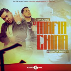 Tivi Gunz ft Presencia Melody – La Mafia China
