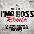 Meek Mill ft Rick Ross, T.I, Lil Wayne, Birdman, Swizz Beatz & DJ Khaled - I'm A Boss (Remix)