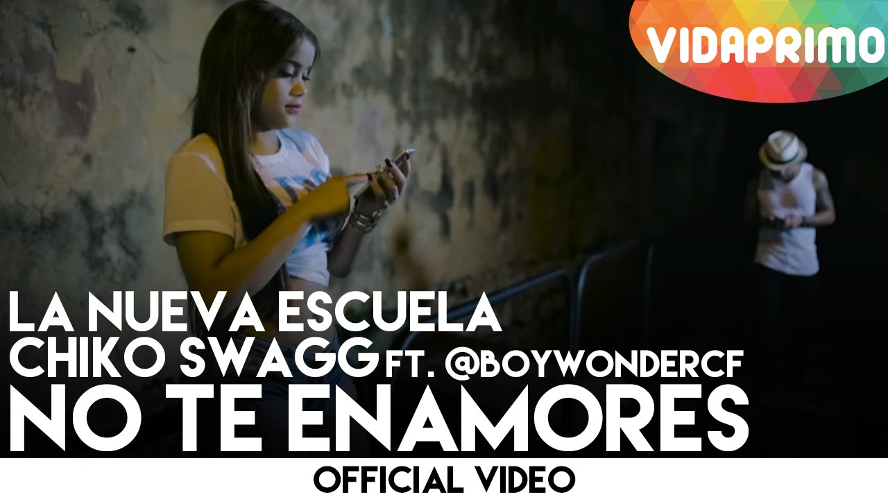 SIGUE DANDOLE PLAY: La Nueva Escuela ft Chiko Swagg – No Te Enamores (Official Video)