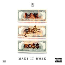 Meek Mill, Rick Ross & Wale – Make It Work