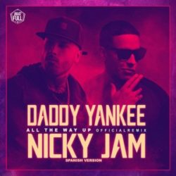Daddy Yankee ft Nicky Jam – All The Way Up (Spanish Remix)