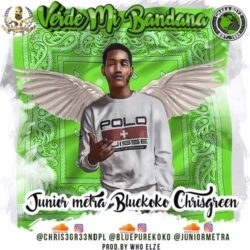 Chris Green ft Junior Metra & Blue KoKo – Verde Mi Bandana