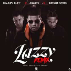 Bulova ft Bryant Myers & Shadow Blow – Lazzy (Remix)