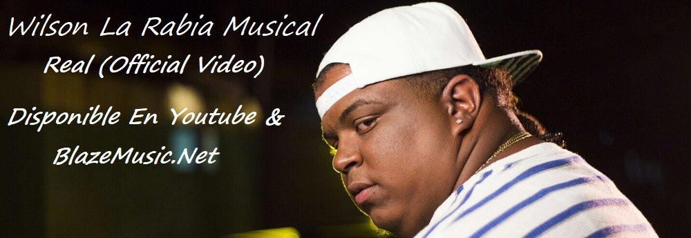 Wilson La Rabia Musical - Real (Official Video)