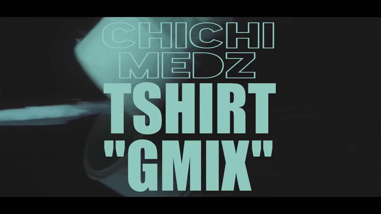 Chichi Medz – T-Shirt Gmix (Official Video)