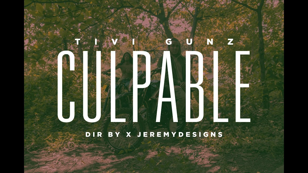 Tivi Gunz – Culpable (Official Video)
