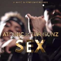 Atomic Otro Way ft Tivi Gunz – Sex