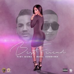 Tivi Gunz ft El Sobrino – Best Friend
