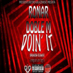 Ronar & Doble M – Doin' It (Spanish Remix)