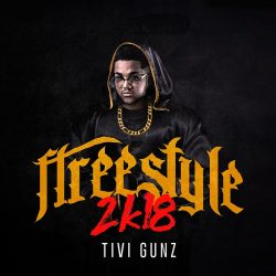 Tivi Gunz – Freestyle 2K18