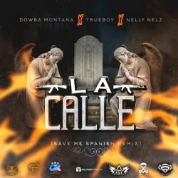Dowba Montana ft True Boy & Nelly Nelz – La Calle (Save Me Spanish Remix)