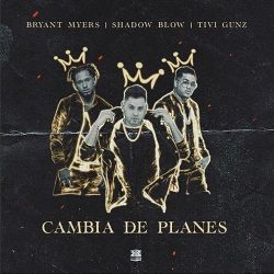 Shadow Blow ft Bryant Myers & Tivi Gunz – Cambia De Planes