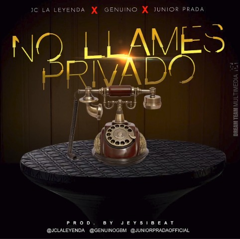 Genuino ft Junior Prada & JC La Leyenda - No llames Privado