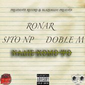Ronar & Doble M ft Sito Np - Nadie Como Yo (Prod By R-15)