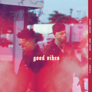 Fuego ft Nicky Jam – Good Vibes