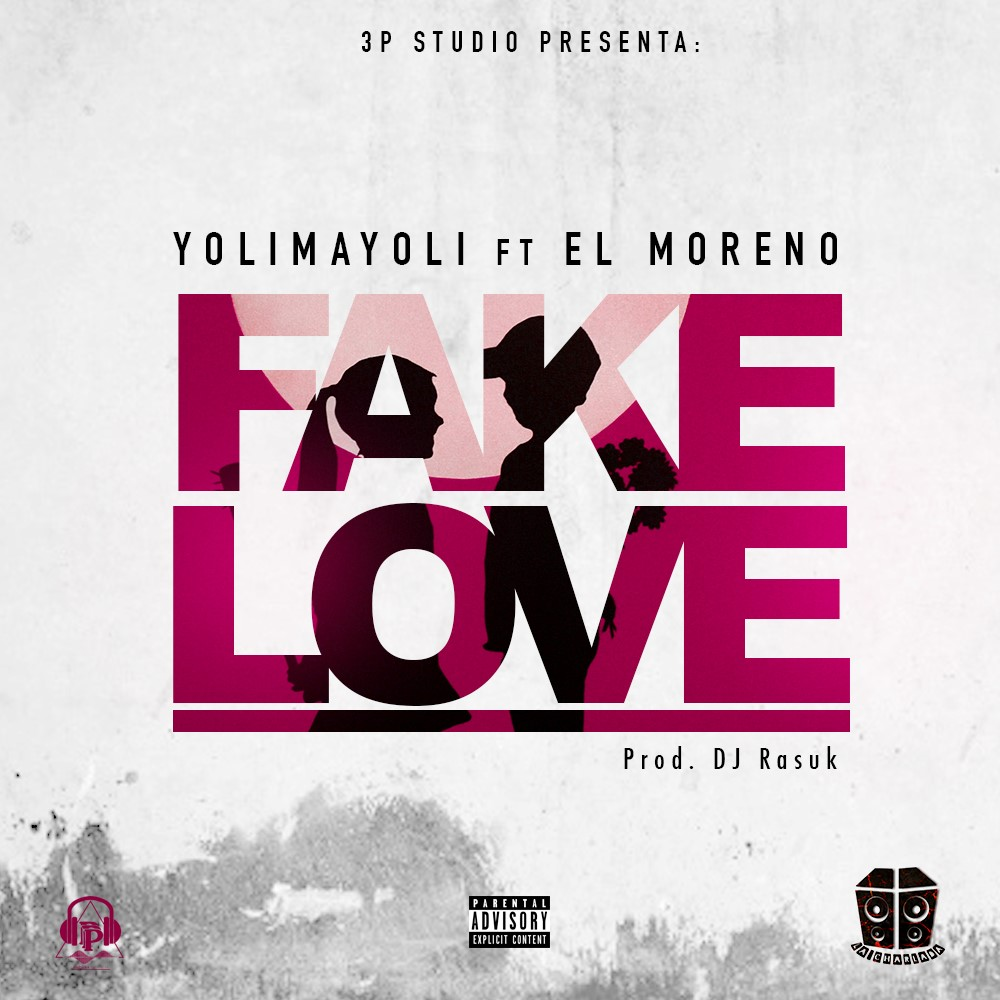 Yoli Mayoli ft El Moreno - Fake Love (Prod By Dj Rasuk)
