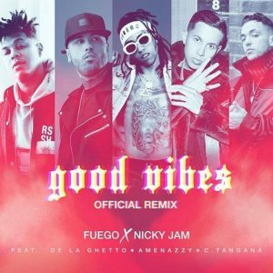 Fuego ft Nicky Jam, De La Ghetto, Amenazzy Y C. Tangana – Good Vibes (Official Remix)