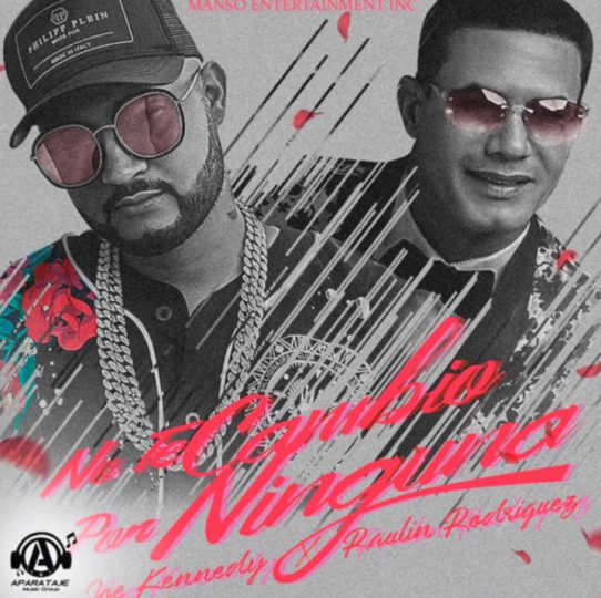 Joe Kennedy ft Raulin Rodriguez – No Te Cambio Por Ninguna (Remix)