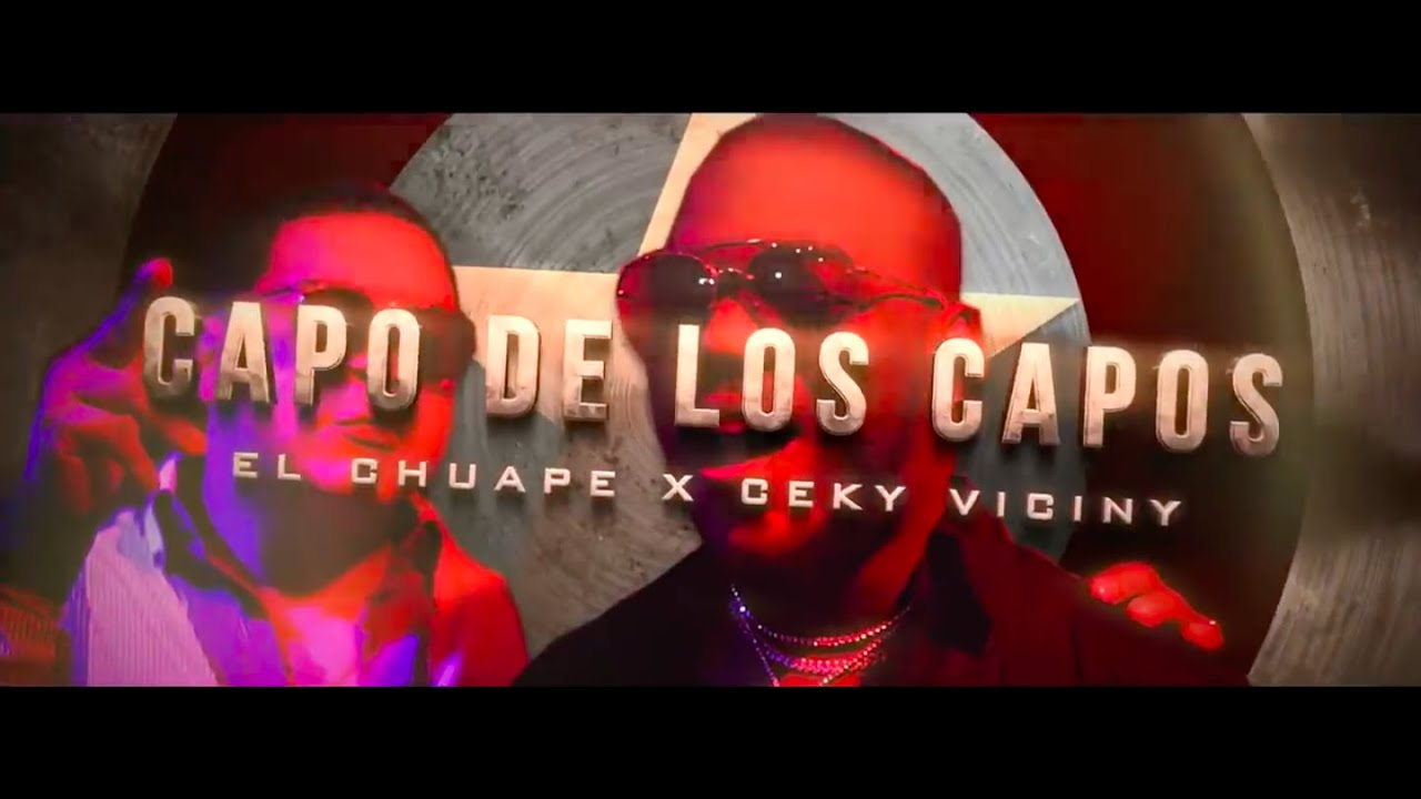 El Chuape ft Ceky Viciny - Capo De Los Capos (Video Oficial)