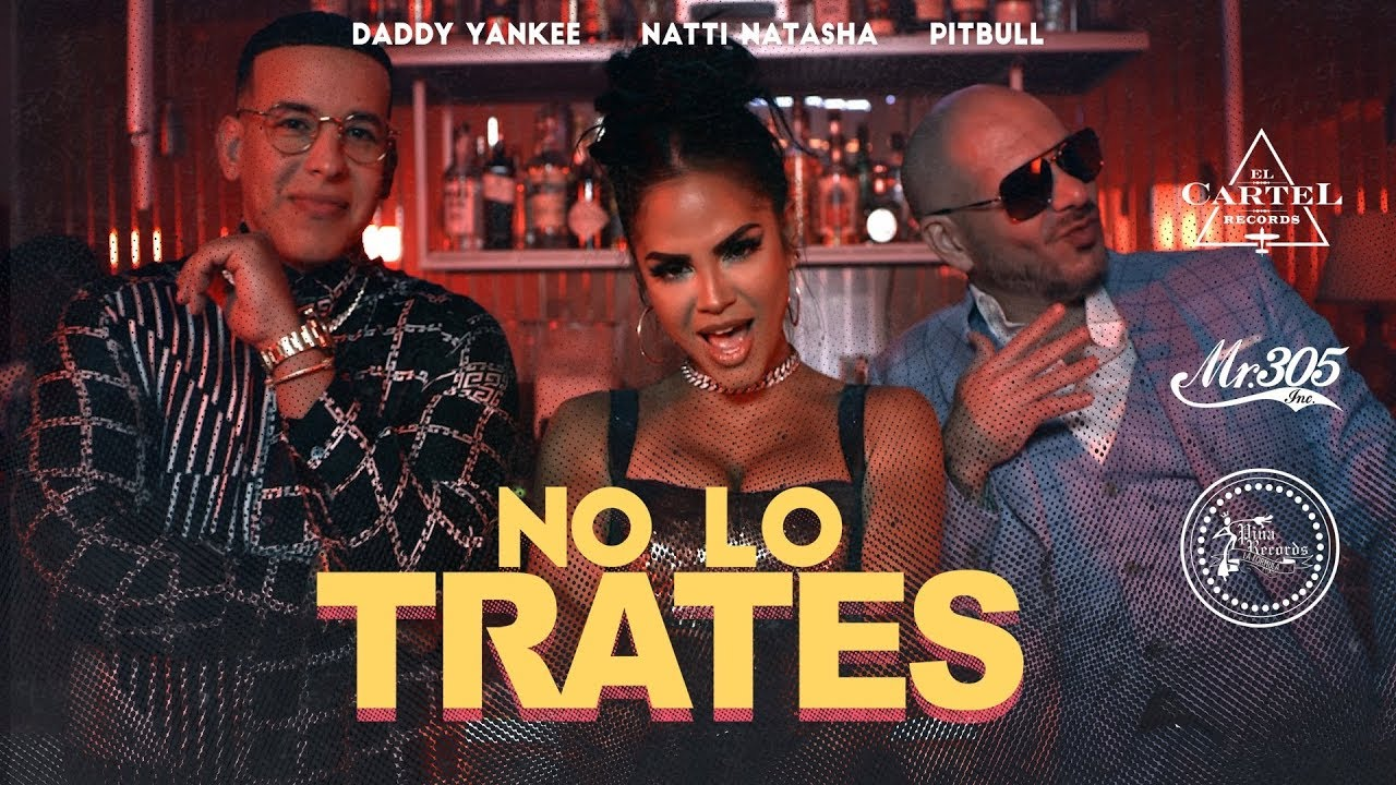 Pitbull ft Daddy Yankee & Natti Natasha - No Lo Trates (Official Video)