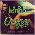 Jhon Distrito - Quiero Darte (Prod By Mundito High Class & CH)