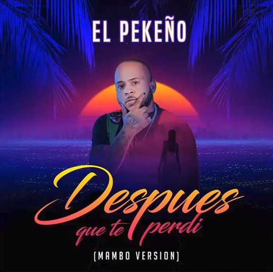 El Pekeño – Despues Que Te Perdí (Mambo Version)