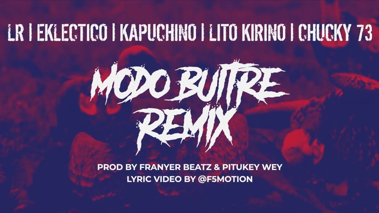 Eklectico ft LR Ley Del Rap, Chucky73, Kapuchino & Lito Kirino - Modo Buitre (Remix) (Video Lyrics)