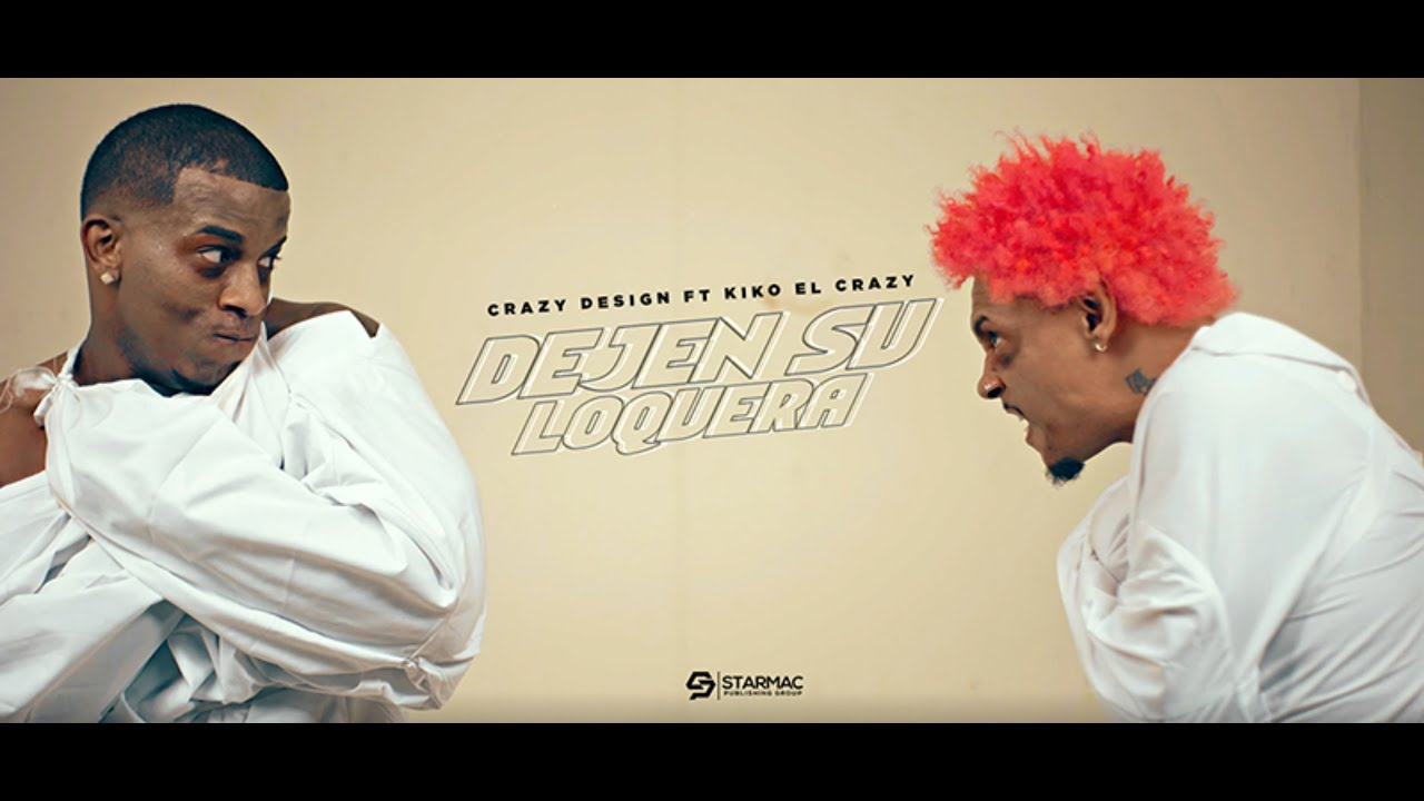 Crazy Design ft Kiko El Crazy - Dejen Su Loquera (Official Video)