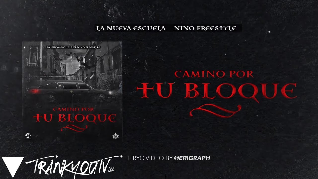 La Nueva Escuela ft Nino Freestyle - Camino Por Tu Bloque (Video Lyrics)