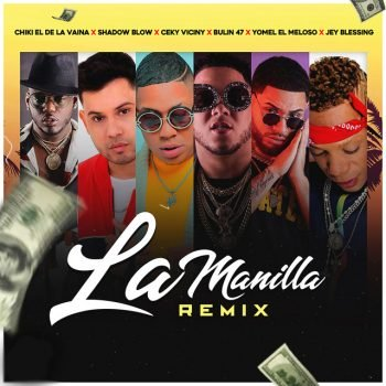 Chiki El De La Vaina ft Shadow Blow, Ceky Viciny, Bulin 47, Yomel & Jey Blessing - La Manilla (Remix)