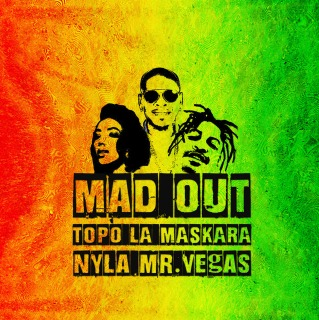 Topo La Maskara ft Nyla & Mr Vegas - Mad Out