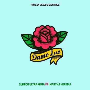Quimico Ultra Mega ft Martha Heredia - Dame Luz