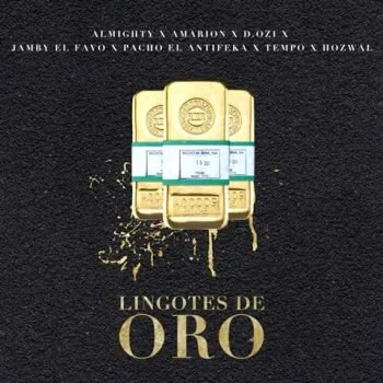 Almighty ft Tempo, D.OZi, Pacho, Jamby, Amarion & Hozwal - Lingotes De Oro