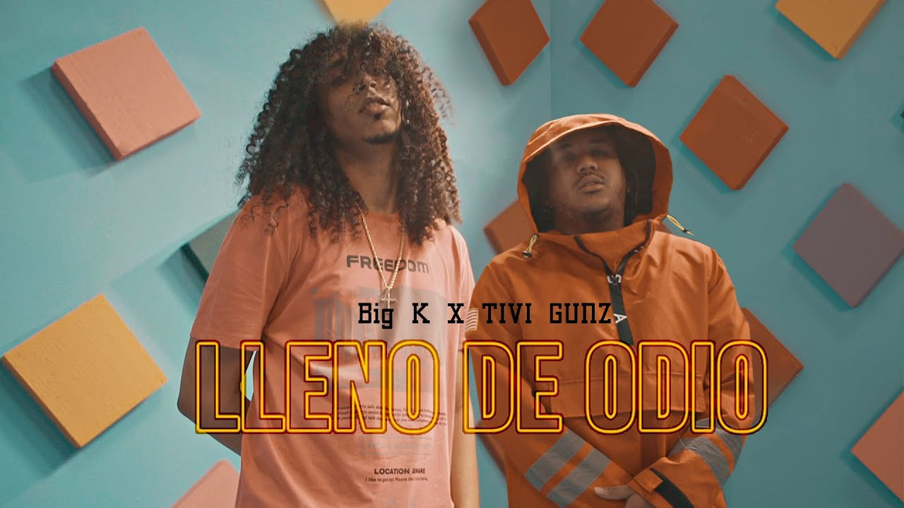 Big K ft Tivi Gunz - Lleno De Odio (Video Oficial)